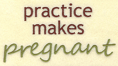 Embroidery Design: Practice makes pregnant large 6.25w X 3.28h