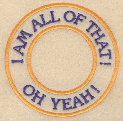 """Embroidery Design: I am all of that oh yeah3.80""""w X 3.80""""h"""