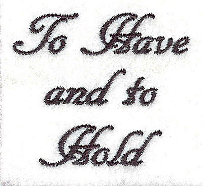 Embroidery Design: To Have and to Hold text 2.50w X 2.22h