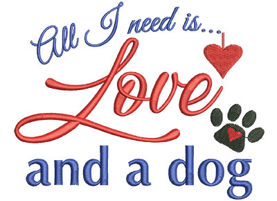 Embroidery Design: All I Need Is Love And A Dog 5.62w X 4.51h