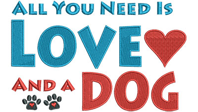 Embroidery Design: All You Need Is Love And A Dog 6.53w X 4.18h