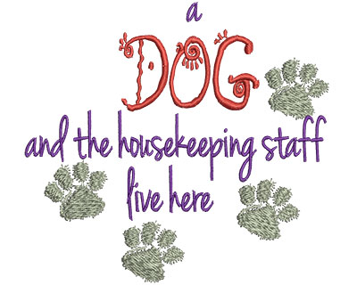 Embroidery Design: A Dog And The Housekeeping Staff Live Here 4.80w X 4.50h