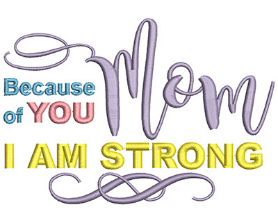 Embroidery Design: Because Of You Mom I Am Strong Lg 5.95w X 4.09h