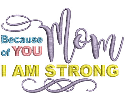 Embroidery Design: Because Of You Mom I Am Strong Sm 3.95w X 2.72h