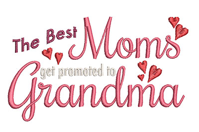 Embroidery Design: The Best Moms Get Promoted To Grandma Lg 5.91w X 3.41h