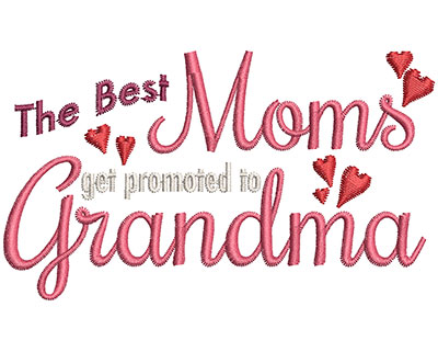 Embroidery Design: The Best Moms Get Promoted To Grandma Sm 3.91w X 2.26h