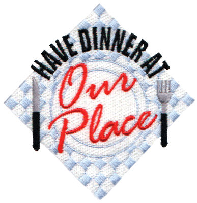 "Embroidery Design: Have Dinner at Our Place4.04"" x 4.04"""