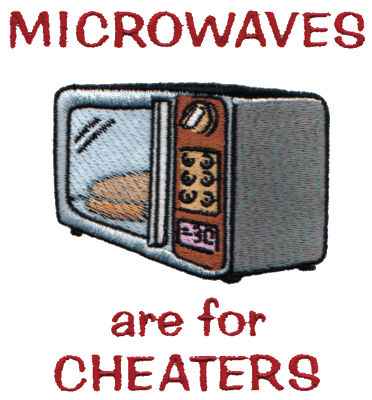 "Embroidery Design: Microwaves are for Cheaters4.02"" x 4.26"""