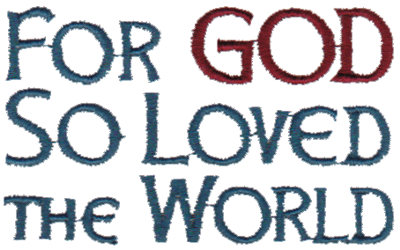 """Embroidery Design: For God So Loved The World - text3.00"""" x 1.83"""""""