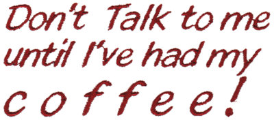 """Embroidery Design: Don't Talk to Me Until I've Had my Coffee!4.27"""" x 1.81"""""""