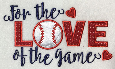 Embroidery Design: For The Love Of The Game Applique 6.94w X 4.18h