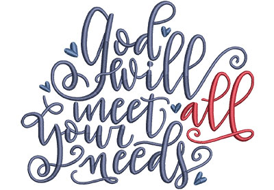 Embroidery Design: God Will Meet Your Needs Med 5.61w X 4.51h