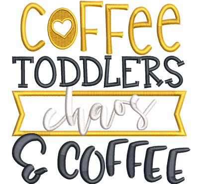 Embroidery Design: Coffee Toddlers Chaos Applique Sm 4.51w X 4.63h