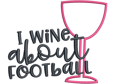 Embroidery Design: I Wine About Football Sm Applique 4.38w X 3.71h