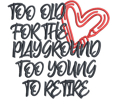 Embroidery Design: Too Old For The Playground Med 4.69w X 4.51h