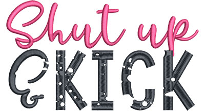 Embroidery Design: Shut up and kick Med6.51w x 3.72h