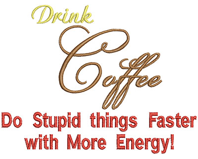 Embroidery Design: Drink Coffee Do Stupid Things FasterH=4.00 X W=5.25