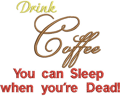 Embroidery Design: Drinkk Coffee You Can Sleep When You're DeadH=3.95 X W=4.50