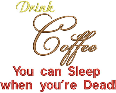 Embroidery Design: Drinkk Coffee You Can Sleep When You're DeadH=5.12 X W=5.85