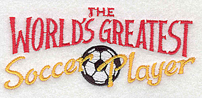 Embroidery Design: The World's Greatest Soccer Player 4.19w X 1.81h