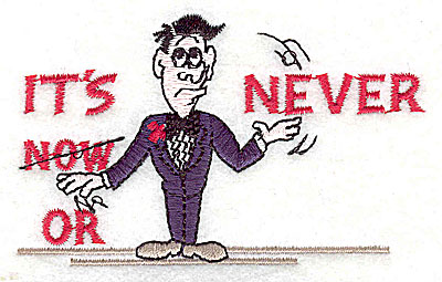 Embroidery Design: It's Now or Never 3.56w X 2.19h