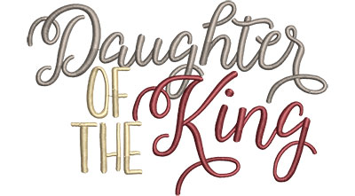 Embroidery Design: Daughter Of The King Text Med 6.46w X 4.19h