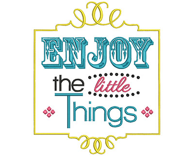 Embroidery Design: Enjoy the little things large 8.14w X 6.74h