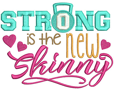 Embroidery Design: Strong Is The New Skinny 5.88w X 4.52h