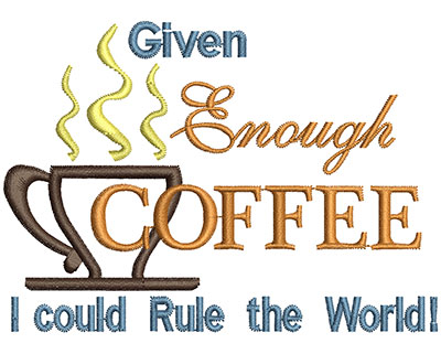 Embroidery Design: Given enough coffee I could rule the world AppliqueH=2.79 X W=3.89