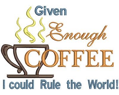 Embroidery Design: Given enough coffee I could rule the world Applique4.65 X W=6.47