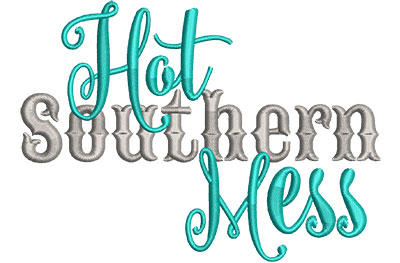 Embroidery Design: Hot Southern Mess Script Med 5.01w X 3.64h