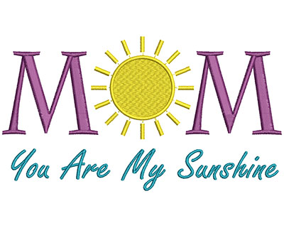 Embroidery Design: Mom You Are My Sunshine 6.90w X 3.81h