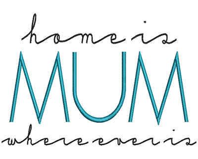 Embroidery Design: Home Is Where Ever Mum Is 6.90w X 4.69h