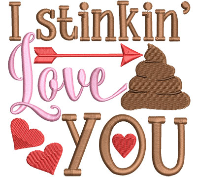 Embroidery Design: I Stink'in Love You4.69 w x 4.51 h