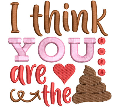 Embroidery Design: I Think You Are The4.18 w x 4.31 h