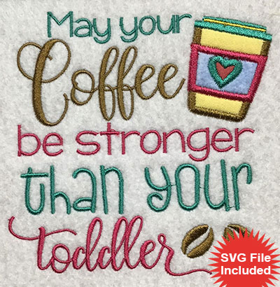 Embroidery Design: Coffee Stronger Than Toddler Applique 5.02w X 5.01h
