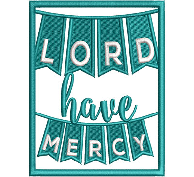 Embroidery Design: Lord Have Mercy Med 3.50w X 4.52h