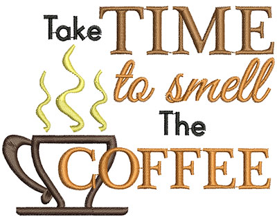 Embroidery Design: Take time to smell the coffee AppliqueH=3.48 X W=4.52
