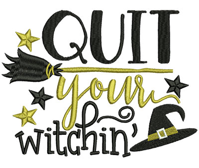 Embroidery Design: Quit Your Witchin 6.49w X 4.90h