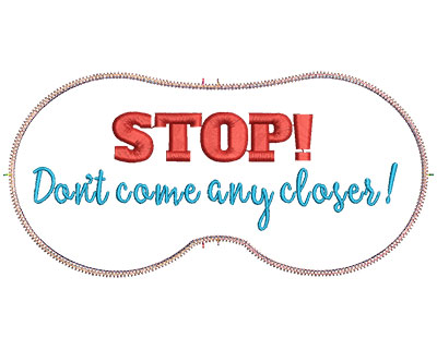 Embroidery Design: Stop Don't Come Any Closer 7.07w X 3.39h
