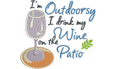 Embroidery Design: i'm outdoorsy i drink my wine on the patio 4.52w X 4.15h