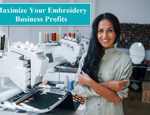 5 Tips To Maximize Profit For Your Embroidery Business