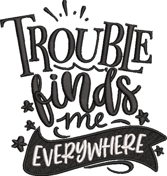 trouble finds me everywhere embroidery design