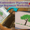 Embroidery Digitizing for Beginner's Workshop